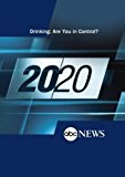 ABC News 20/20 Drinking: Are You in Control?