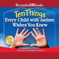 Ten Things Every Child with Autism Wishes You Knew (Unabridged ...