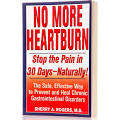 No More Heartburn: Stop the Pain in 30 Days--Naturally! : The Safe ...