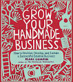 Grow Your Handmade Business: How to Envision, Develop, and Sustain ...