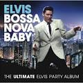 PRESLEY,ELVIS/BOSSA Nova Baby: The Ultimate Elvis Party Album